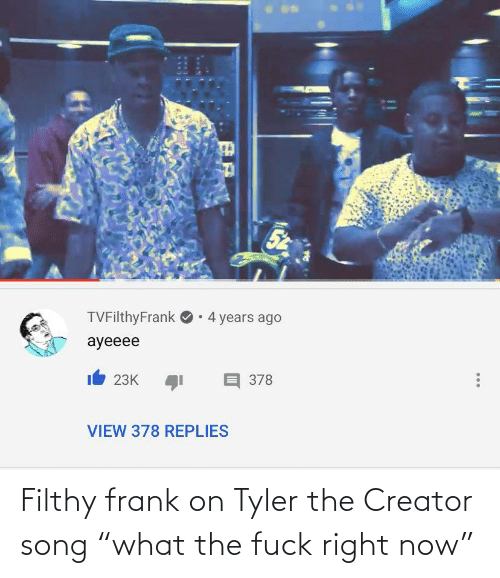 """Filthy Frank: Filthy frank on Tyler the Creator song """"what the fuck right now"""""""