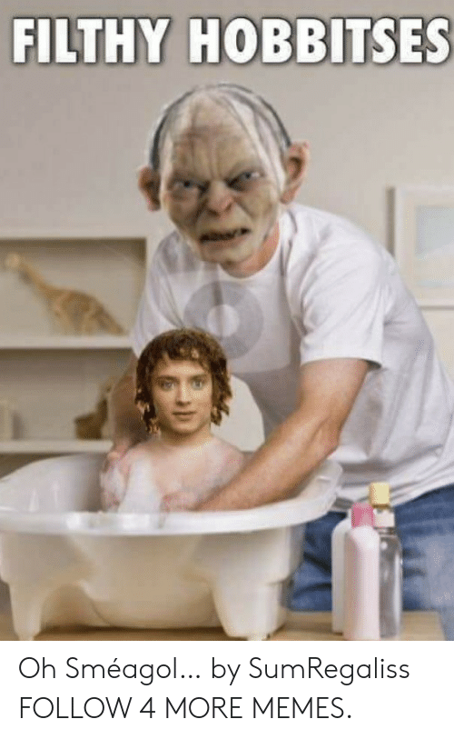 smeagol: FILTHY HOBBITSES Oh Sméagol… by SumRegaliss FOLLOW 4 MORE MEMES.