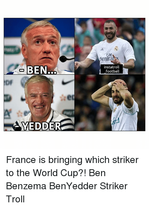 Football, Memes, and Troll: FIN  BEN.  instatroll  football  Df  YEDDER France is bringing which striker to the World Cup?! Ben Benzema BenYedder Striker Troll