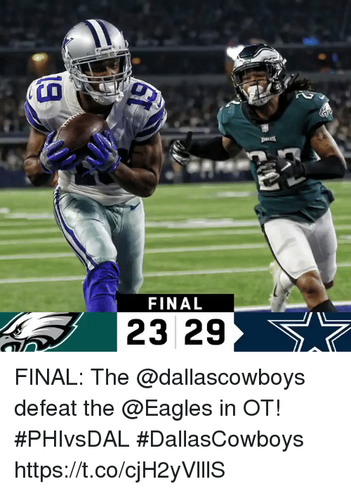 Philadelphia Eagles, Memes, and 🤖: FINAL  23 29 FINAL: The @dallascowboys defeat the @Eagles in OT! #PHIvsDAL  #DallasCowboys https://t.co/cjH2yVlllS
