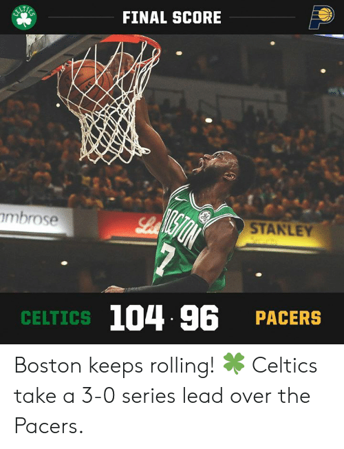 stanley: FINAL SCORE  imbrose  STANLEY  104 96 PACERS  CELTICS Boston keeps rolling! 🍀  Celtics take a 3-0 series lead over the Pacers.