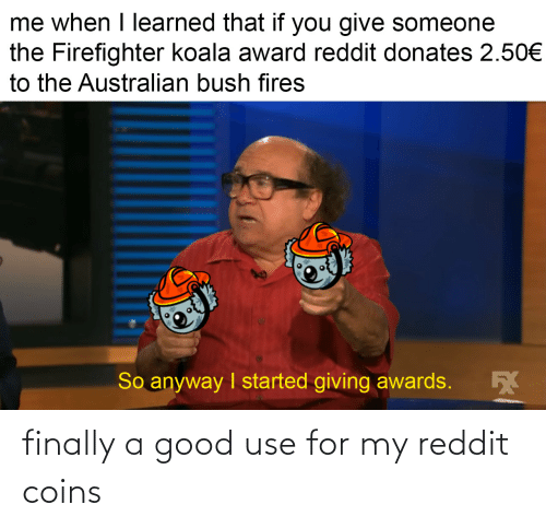 finally: finally a good use for my reddit coins
