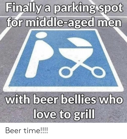 parking: Finally a parking spot  for middle-aged men  with beer bellies who  love to grill Beer time!!!!