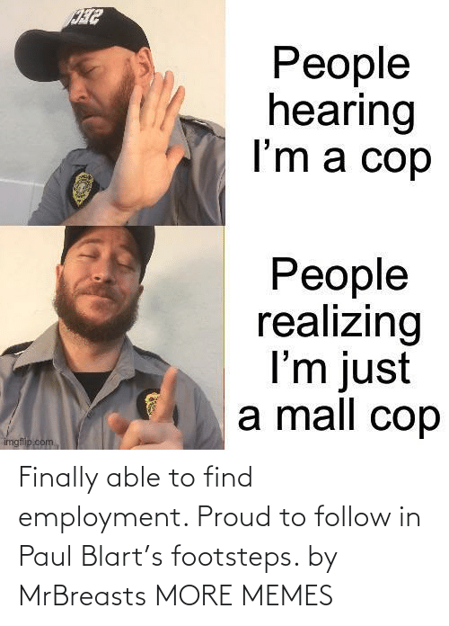 A Href: Finally able to find employment. Proud to follow in Paul Blart's footsteps. by MrBreasts MORE MEMES