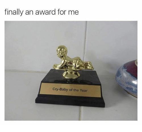crying babies: finally an award for me  Cry-Baby of the Year