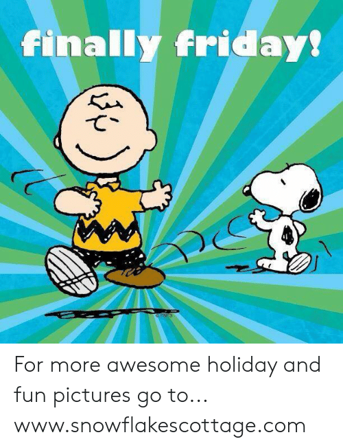Finally Friday For More Awesome Holiday And Fun Pictures Go To