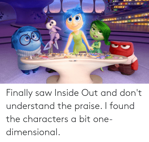 Found The: Finally saw Inside Out and don't understand the praise. I found the characters a bit one-dimensional.