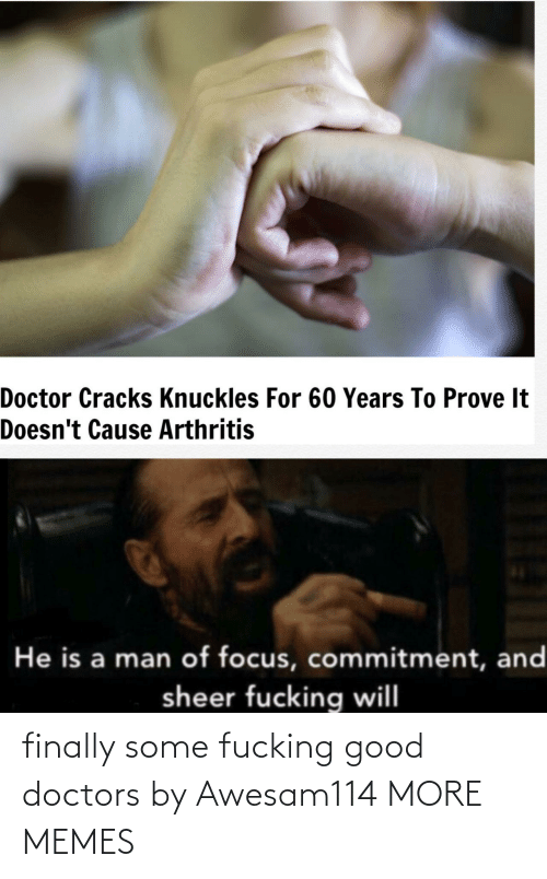 doctors: finally some fucking good doctors by Awesam114 MORE MEMES