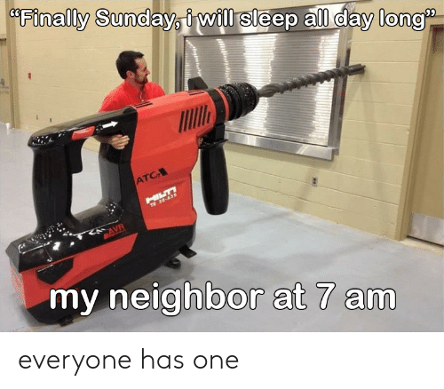 All Day Long: Finally Sunday,i will sleep all day long  ATC  HILT  TE 30-A3  mAVR  my neighbor at 7 am everyone has one