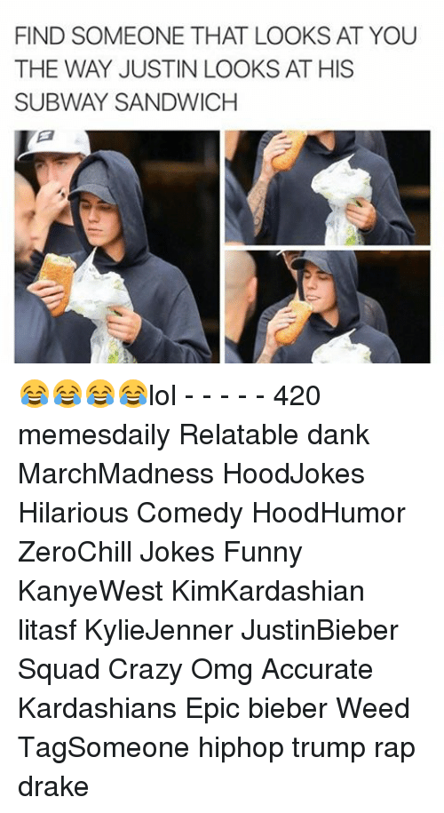 subway sandwich: FIND SOMEONE THAT LOOKS AT YOU  THE WAY JUSTIN LOOKS AT HIS  SUBWAY SANDWICH 😂😂😂😂lol - - - - - 420 memesdaily Relatable dank MarchMadness HoodJokes Hilarious Comedy HoodHumor ZeroChill Jokes Funny KanyeWest KimKardashian litasf KylieJenner JustinBieber Squad Crazy Omg Accurate Kardashians Epic bieber Weed TagSomeone hiphop trump rap drake