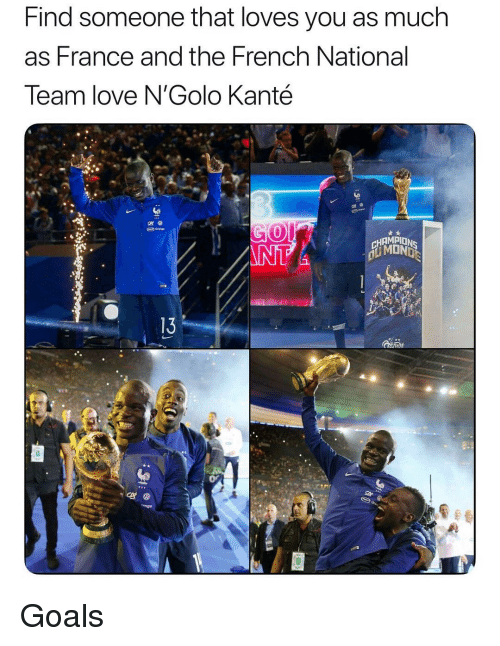 Goals, Love, and Soccer: Find someone that loves you as much  as France and the French National  Team love N'Golo Kanté  HAMPION  13 Goals