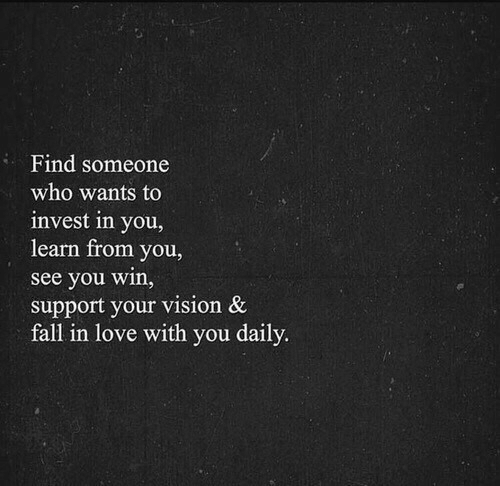 Fall, Love, and Vision: Find someone  who wants to  invest in you,  learn from you,  see you win,  support your vision &  fall in love with you daily.