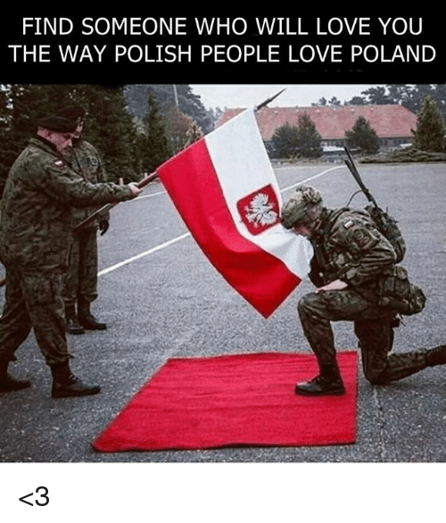 polishing: FIND SOMEONE WHO WILL LOVE YOU  THE WAY POLISH PEOPLE LOVE POLAND <3