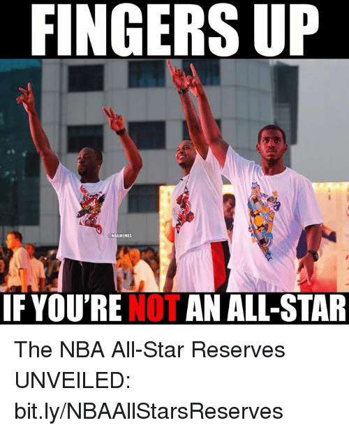 nba all stars: FINGERS UP  NBAM EMES  iF YOU'RE AN ALL-STAR The NBA All-Star Reserves UNVEILED: bit.ly/NBAAllStarsReserves