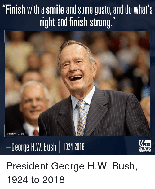 "George H. W. Bush: ""Finish with a smile and some gusto, and do what's  right and finish strong""  AP Photo/Jae C. Hong  ーGeorge HW Bush 