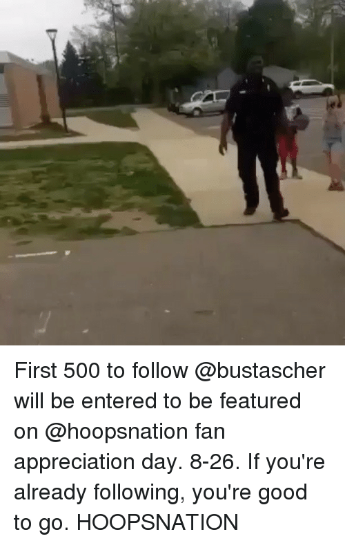 Memes, Good, and 🤖: First 500 to follow @bustascher will be entered to be featured on @hoopsnation fan appreciation day. 8-26. If you're already following, you're good to go. HOOPSNATION