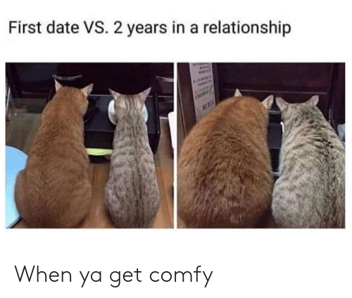 In a Relationship: First date VS. 2 years in a relationship When ya get comfy