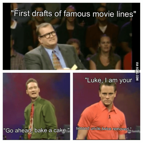"""movie line: """"First drafts of famous movie lines""""  """"Luke, I am your E  """"Go ahead, bake a cake  second uncle, twice removed"""