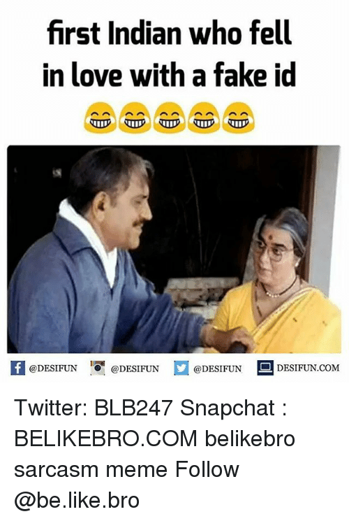 Be Like, Fake, and Love: first Indian who fell  in love with a fake i  @DESIFUN O@DESIFUN  @DESIFUN  DESIFUN.COMM Twitter: BLB247 Snapchat : BELIKEBRO.COM belikebro sarcasm meme Follow @be.like.bro