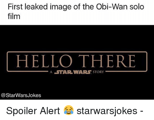 Hello, Memes, and Star Wars: First leaked image of the Obi-Wan solo  film  HELLO THERE  A STAR WARS STORY  @StarWarsJokes Spoiler Alert 😂 starwarsjokes -