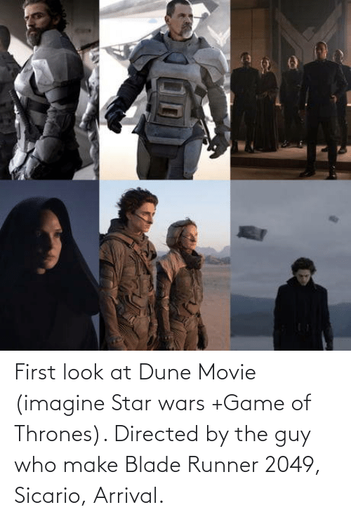 thrones: First look at Dune Movie (imagine Star wars +Game of Thrones). Directed by the guy who make Blade Runner 2049, Sicario, Arrival.