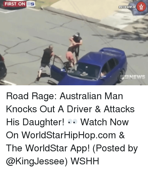 The Worldstar: FIRST ON  BES  NOW ON Road Rage: Australian Man Knocks Out A Driver & Attacks His Daughter! 👀 Watch Now On WorldStarHipHop.com & The WorldStar App! (Posted by @KingJessee) WSHH