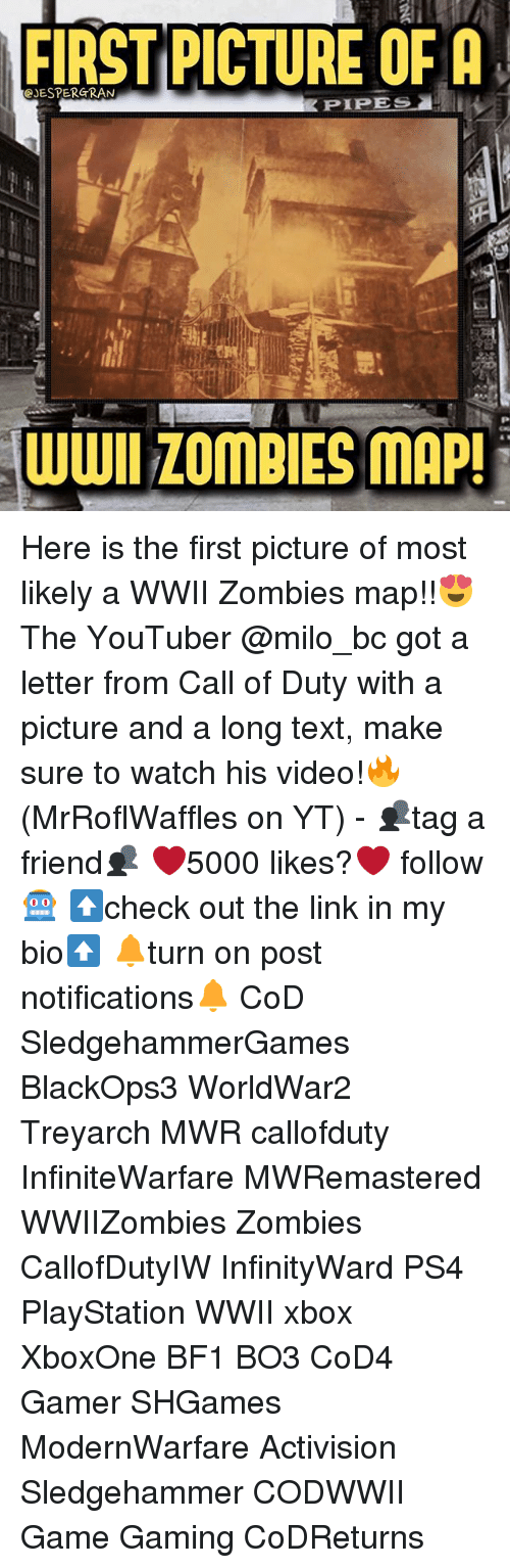 treyarch: FIRST PICTURE OF A  JESPERGRAN  PIPES  wwlZOMBIES MAP! Here is the first picture of most likely a WWII Zombies map!!😍 The YouTuber @milo_bc got a letter from Call of Duty with a picture and a long text, make sure to watch his video!🔥 (MrRoflWaffles on YT) - 👥tag a friend👥 ❤️5000 likes?❤️ follow🤖 ⬆️check out the link in my bio⬆️ 🔔turn on post notifications🔔 CoD SledgehammerGames BlackOps3 WorldWar2 Treyarch MWR callofduty InfiniteWarfare MWRemastered WWIIZombies Zombies CallofDutyIW InfinityWard PS4 PlayStation WWII xbox XboxOne BF1 BO3 CoD4 Gamer SHGames ModernWarfare Activision Sledgehammer CODWWII Game Gaming CoDReturns