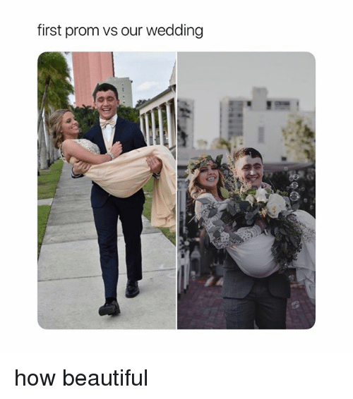Beautiful, Girl Memes, and Wedding: first prom vs our wedding how beautiful