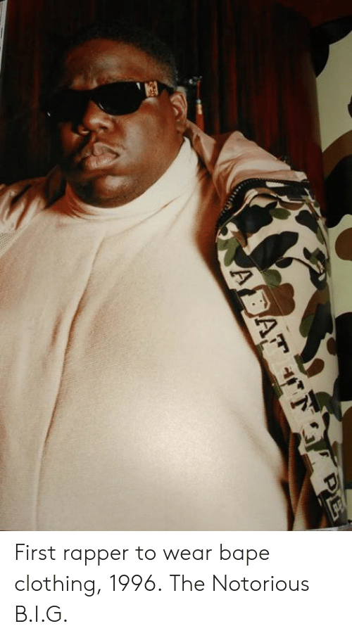 Dank, 🤖, and Bape: First rapper to wear bape clothing, 1996.  The Notorious B.I.G.