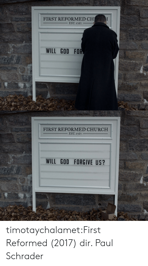 Forgive: FIRST REFORMED CH  EST. 1767  WILL GOD FOR   FIRST REFORMED CHURCH  EST. 1767  WILL GOD FORGIVE US? timotaychalamet:First Reformed (2017) dir. Paul Schrader