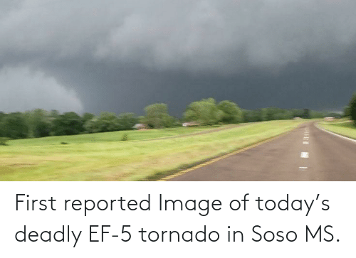 Reported: First reported Image of today's deadly EF-5 tornado in Soso MS.
