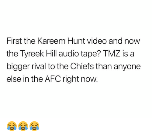 Rival: First the Kareem Hunt video and now  the Tyreek Hill audio tape? TMZ is a  bigger rival to the Chiefs than anyone  else in the AFC right now 😂😂😂