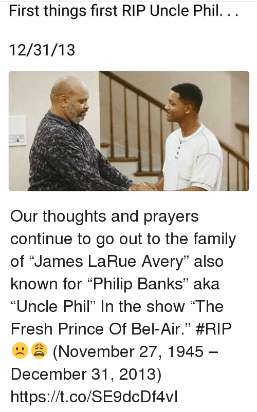 """Family, Fresh, and Fresh Prince of Bel-Air: First things first RIP Uncle Phil.. .  12/31/13 Our thoughts and prayers continue to go out to the family of """"James LaRue Avery"""" also known for """"Philip Banks"""" aka """"Uncle Phil"""" In the show """"The Fresh Prince Of Bel-Air."""" #RIP ☹️😩 (November 27, 1945 – December 31, 2013) https://t.co/SE9dcDf4vI"""