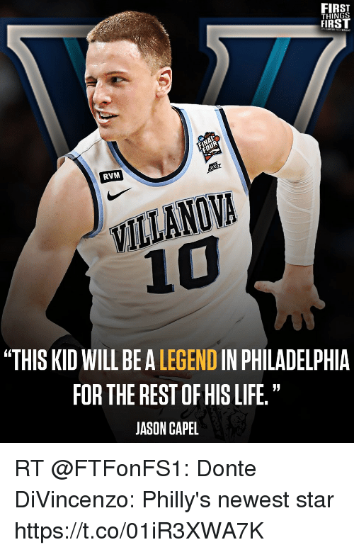 """Divincenzo: FIRST  THINGS  FIRST  RVM  VILLANOVA  10  """"THIS KID WILL BE A LEGEND IN PHILADELPHIA  FOR THE REST OF HIS LIFE.""""  JASON CAPEL RT @FTFonFS1: Donte DiVincenzo: Philly's newest star https://t.co/01iR3XWA7K"""