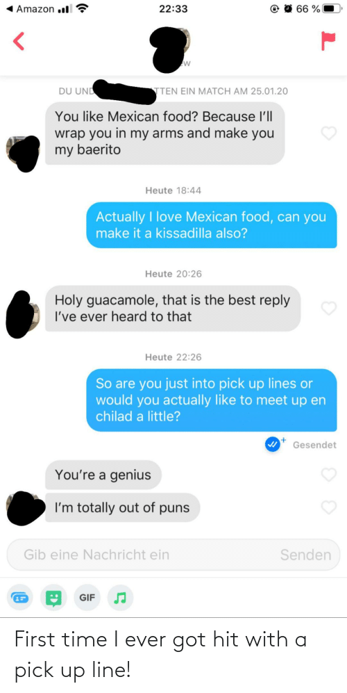 line: First time I ever got hit with a pick up line!