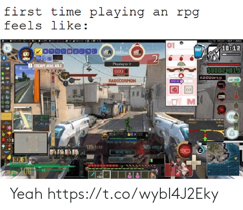 Yeah, Time, and Map: first time playing an rpg  feels like:  73 531 3 / 14/0  1511 e  e 19 1853AD I HELPAtNU  44  01  10312  MAP  2  302 00,  Playing to 3  ESICAPE AVAILABLE  SO0024819  000  Overne  42029Pts  RADSCORPION  AR  M  Eoes up to /damage.  33% to hit  50% critical  MORE INFO  HP.3  150  00  SE Yeah https://t.co/wybI4J2Eky