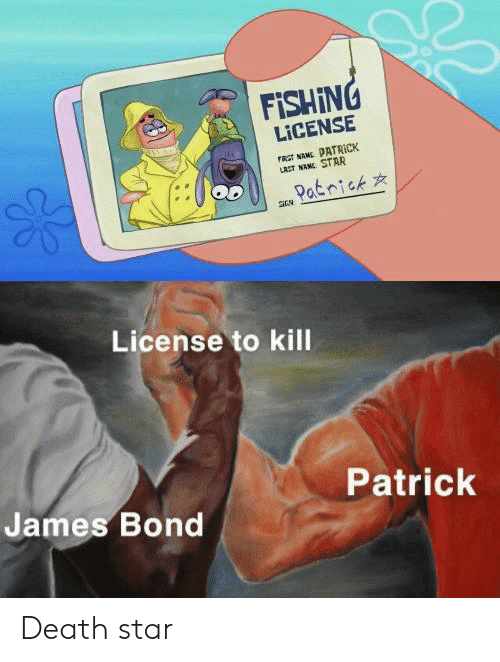 Death Star: FISHING  LICENSE  rRST NANE PATRICK  LAST NANE STAR  Patnick  License to kill  Patrick  James Bond Death star