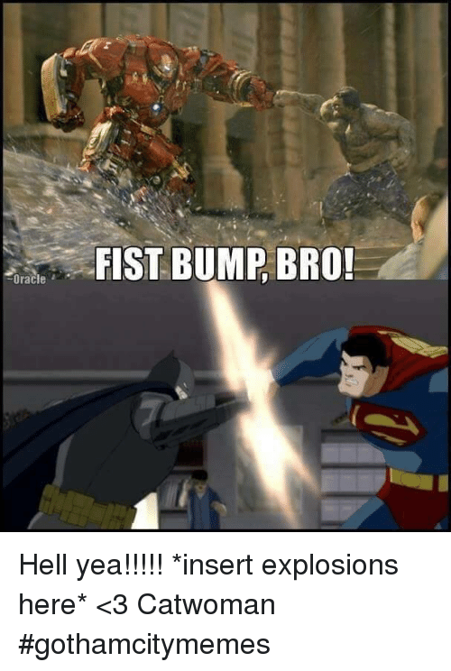 Fist Bumping: FIST BUMP, BRO  Oracle Hell yea!!!!! *insert explosions here*  <3 Catwoman #gothamcitymemes