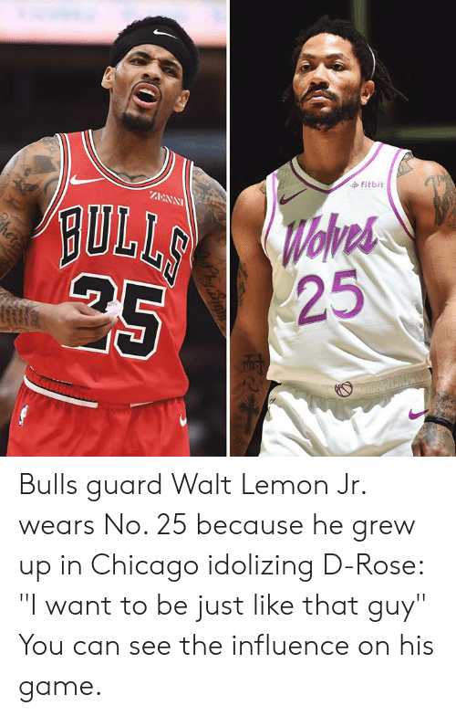 "Chicago, Bulls, and Game: fitbit  AANN  BULI  25 Bulls guard Walt Lemon Jr. wears No. 25 because he grew up in Chicago idolizing D-Rose: ""I want to be just like that guy""  You can see the influence on his game."