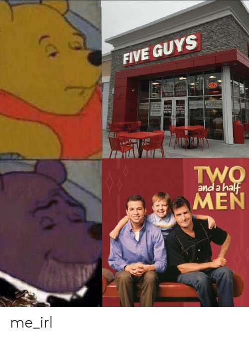 five guys: FIVE GUYS  NOW PEN  and a ha me_irl