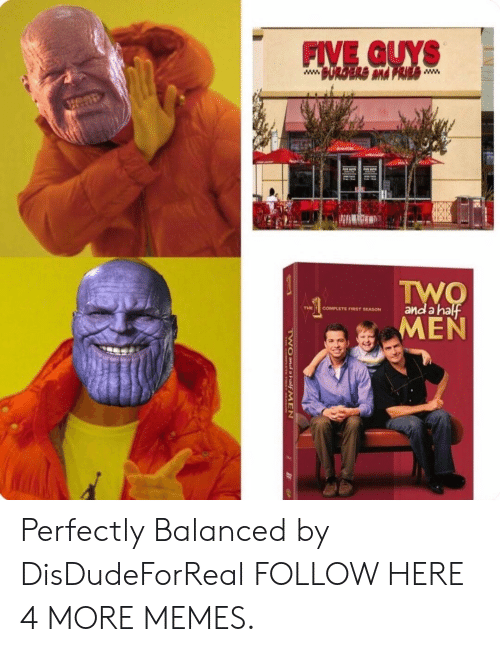 five guys: FIVE GUYS  THI , COMPLETE F'RST SEASON  and anal  MEN Perfectly Balanced by DisDudeForReal FOLLOW HERE 4 MORE MEMES.