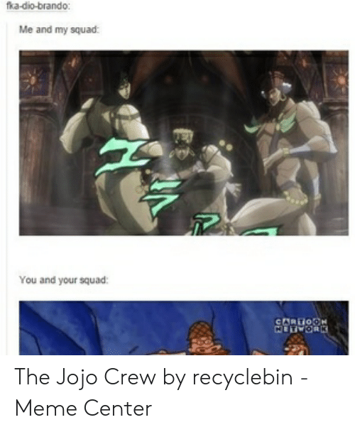 Fka-Dio-Brando Me and My Squad You and Your Squad the Jojo