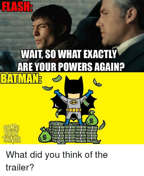 bat man: FLASH  WAIT SO WHAT EXACTLY  ARE YOUR POWERS AGAIN?  BAT MAN  COMIC  ROOK  THINGS What did you think of the trailer?