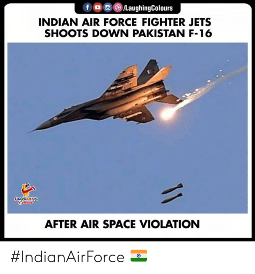 Air Force: fLaughingColours  INDIAN AIR FORCE FIGHTER JETS  SHOOTS DOWN PAKISTAN F-16  LAYGHING  AFTER AIR SPACE VIOLATION #IndianAirForce 🇮🇳