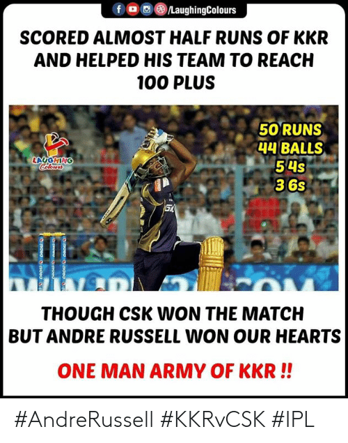 Army, Hearts, and Match: fLaughingColours  SCORED ALMOST HALF RUNS OF KKR  AND HELPED HIS TEAM TO REACH  100 PLUS  50 RUNS  4H BALLS  54s  36s  THOUGH CSK WON THE MATCH  BUT ANDRE RUSSELL WON OUR HEARTS  ONE MAN ARMY OF KKR!! #AndreRussell #KKRvCSK #IPL
