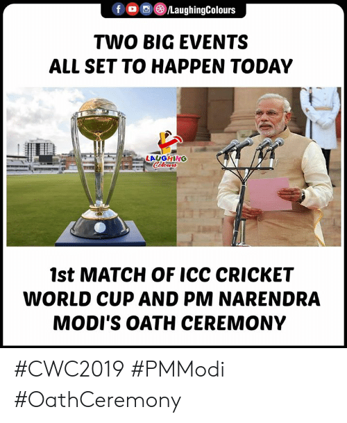 World Cup, Cricket, and Match: fLaughingColours  TWO BIG EVENTS  ALL SET TO HAPPEN TODAY  LAUGHINO  1st MATCH OF ICC CRICKET  WORLD CUP AND PM NARENDRA  MODI'S OATH CEREMONY #CWC2019 #PMModi #OathCeremony