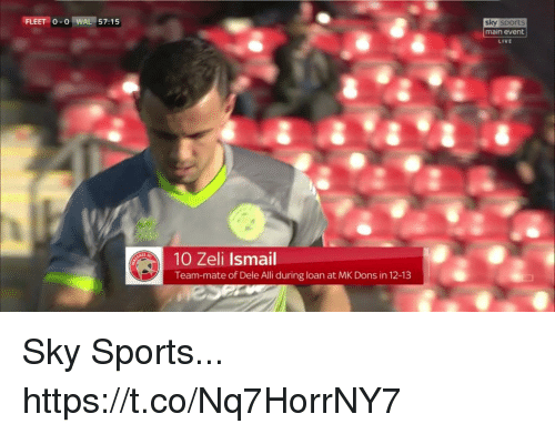Memes, Sports, and Live: FLEET 0-0 I WAL 157: 1 5  sky sports  main event  LIVE  10 Zeli Ismail  Team-mate of Dele Alli during loan at MK Dons in 12-13 Sky Sports... https://t.co/Nq7HorrNY7