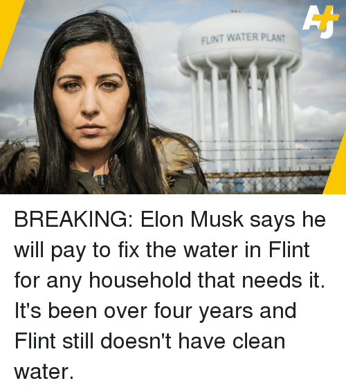 Memes, Water, and Been: FLINT WATER PLANT BREAKING: Elon Musk says he will pay to fix the water in Flint for any household that needs it.  It's been over four years and Flint still doesn't have clean water.