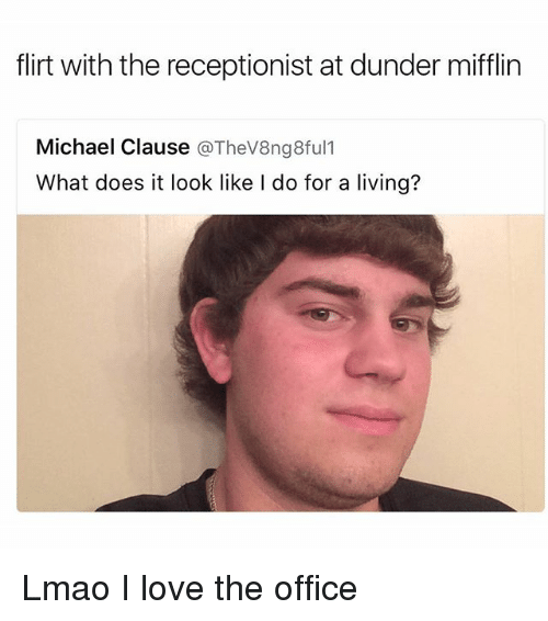 Funny, Lmao, and Love: flirt with the receptionist at dunder mifflin  Michael Clause @TheV8ng8ful1  What does it look like I do for a living? Lmao I love the office