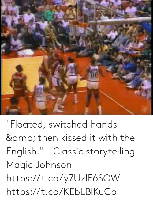 "hands: ""Floated, switched hands & then kissed it with the English.""   - Classic storytelling Magic Johnson  https://t.co/y7UzIF6SOW https://t.co/KEbLBlKuCp"
